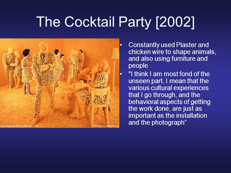 The Cocktail Party [2002]Constantly used Plaster and chicken wire to shape animals, and also using furniture and people.